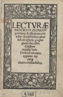 Lecturae Arborum Consanguinitatis et affinitatis colectae cu[m] additio[n]ibus plurimu[m] necessarijs [...]. - [Var. B]