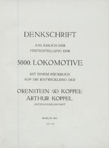 Denkschrift anlässlich der Fertigstellung der 5000. Lokomotive : mit einem Rückblick auf die Entwicklung der Orenstein & Koppel-Arthur Koppel Aktiengesellschaft