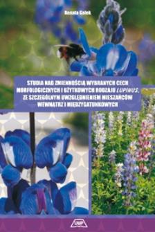 Studia nad zmiennością wybranych cech morfologicznych i użytkowych rodzaju Lupinus, ze szczególnym uwzględnieniem mieszańców wewnątrz i międzygatunkowych