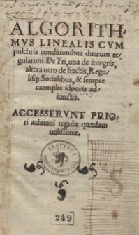 Algorithmus Linealis Cum pulchris conditionibus duarum regularum De Tri, una de integris altera vero de fractis, Regulisq[ue] Socialibus et semper exemplis idoneis adiunctis [...]. - Wyd. B.