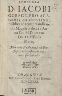Apologia D[omini] Iacobi Gorscii Pro Academia Cracoviensi publice in renunciandis novis Magistris dicta [...]