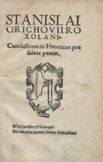 Stanislai Orichovii Roxolani Conclusiones in Haereticos pro salute patriae