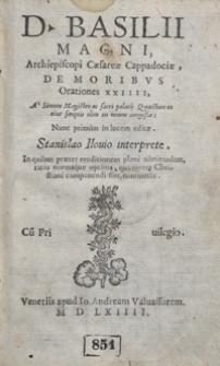 D[ivi] Basilii Magni [...] De moribus Orationes XXIIII A Simone Magistro [...] in unum congestae [...] Stanislao Ilovio interprete [...]. [T. 1]