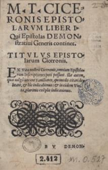 M[arci] T[ullii] Ciceronis Epistolarum Liber I Qui Epistolas Demonstrativi Generis continet