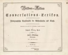 Bilder-Atlas zum Conversations-Lexikon : ikonographische Encyklopädie der Wissenschaften und Künste. Zweite Abtheilung: Geographie. [Tafeln]