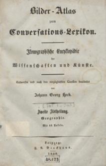 Bilder-Atlas zum Conversations-Lexikon : ikonographische Encyklopädie der Wissenschaften und Künste. Zweite Abtheilung: Geographie. [Text]
