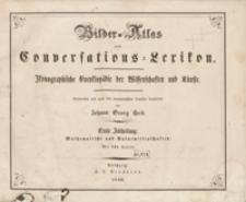 Bilder-Atlas zum Conversations-Lexikon : ikonographische Encyklopädie der Wissenschaften und Künste. Erste Abtheilung: Mathematische und Naturwissenschaften. [Tafeln]