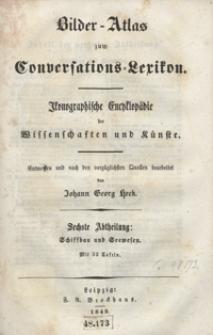 Bilder-Atlas zum Conversations-Lexikon : ikonographische Encyklopädie der Wissenschaften und Künste. Sechste Abtheilung: Schiffbau und Seewesen. [Text]