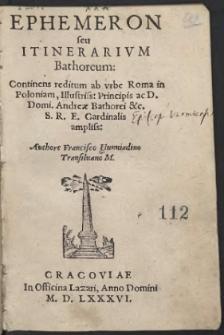 Ephemeron seu Itinerarium Bathoreum : Continens reditum ab urbe Roma in Poloniam, Illustris. Principis ac D. Domi, Andreae Bathorei &c. [...]