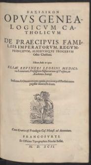 Basilikon Opus Genealogicum Catholicum De Praecipuis Familiis Imperatorum, Regum, Principum [...] Orbis Christiani [...]