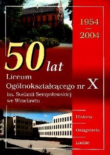 50 lat Liceum Ogólnokształcącego nr X im. Stefanii Sempołowskiej we Wrocławiu : 1954-2004 : historia, osiągnięcia, ludzie
