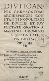 Divi Ioannis Chrysostomi [...] De Divitiis Et Paupertate Oratio A Martino Cromero E Graeca Latina Facta. - Wyd. B.