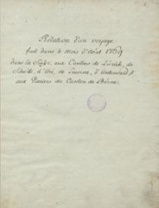 Rélation ďun voyage fait dans le mois ďâout 1769 dans la Suisse aux cantons de Zürich, de Schwitz, ďUri, de Lucerne, ďUnterwald et aux Glaciérs du canton de Bérne