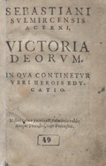 Sebastiani Sulmircensis Acerni Victoria Deorum. In Qua Continetur Veri Herois Educatio. - Var. B