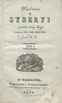 Wiadomości o Syberyi i podróże w niéj odbyte w latach 1831, 1832, 1833, 1834. Tom I