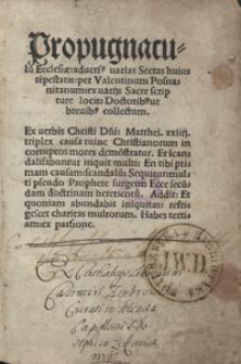 Propugnaculu[m] Ecclesiae advers[us] varias Sectas huius te[m]pestatis per Valentinum Posnanitanum ex varijs Sacre scripture locis Doctorib[us]ve brevib[us] collectum [...]