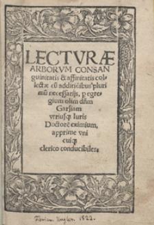 Lecturae Arborum Consanguinitatis et affinitatis colectae cu[m] additio[n]ibus plurimu[m] necessarijs [...]. - Var. B