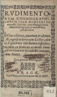 Rudimentorum Cosmographicorum Ioan[nis] Honteri Coronensis libri IIII cum elegantissimis tabellis Geograhicis recens sculptis et editis