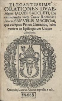 Elegantissimae Orationes Duae Altera Iacobi Sadoleti, De emendandis vicijs Curiae Romanae. Altera Samuelis Macieovij qua exceptus Petrus Gamratus cum veniret In Episcopatum Cracoviensem.