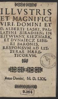 Illvstris Et Magnifici Viri [...] Alberti Laski, Palatini Siradien. [...] Responsvm Ad Litteras Hæreticorvm