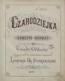 Czarodziejka. Komedyo-dramat w trzech aktach oryginalnie wierszem napisał Leopold hr. Starzeński