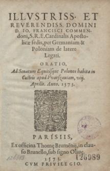 Illustriss[imi] Et Reverendiss[imi] […] Francisci Commendoni [...] Oratio Ad Senatum Equitesque Polonos habita in Castris apud Warszaviam VIII Aprilis Anno 1573