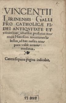 Vincentii Lirinensis Galli Pro Catholicae Fidei Antiquitate Et universitate adversus profanas omnium Haereseon novationes libellus [...]