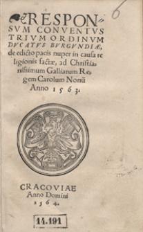 Responsum Conventus Trium Ordinum Ducatus Burgundiae de edicto pacis nuper in causa religionis factae ad Christianissimum Galliarum Regem Carolum Nonu[m] Anno 1563