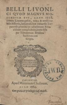 Belli Livonici Quod Magnus Moschoviae Dux, Anno 1558 Contra Livones gessit, nova et memorabilis historia [...] bona fide [...] conscripta