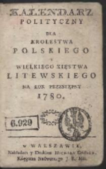 Kalendarz Polityczny Dla Krolestwa Polskiego Y Wielkiego Xięstwa Litewskiego. Na Rok Przestępny 1780
