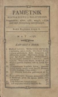 Pamiętnik Historyczno-Polityczny Przypadków, Ustaw, Osób, Miejsc i Pism wiek nasz szczególnie interesujących. R.1786 T.2 (Maj)