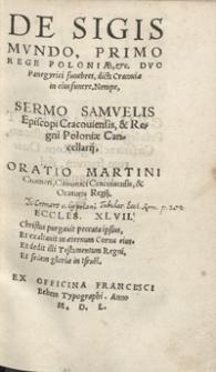 De Sigismundo Primo Rege Poloniae [...] Duo Panegyrici funebres dicti Cracoviae in eius funere Nempe Sermo Samuelis Episcopi Cracoviensis [...]. Oratio Martini Cromeri [...]