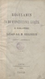 Regulamin co do wypożyczania książek z Biblioteki Zakładu Nar. im. Ossolińskich : (wyciąg z instrukcyi)
