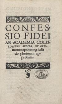 Confessio Fidei Ab Academia Coloniensi Aedita Et Optimorum quorumq[ue] iudicio plurimum approbata