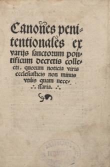 Canones penitentionales ex varijs sanctorum pontificum decretis collecti, quorum noticia viris ecclestiasticis non minus utilis quam necessaria