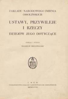 Zakładu Narodowego imienia Ossolińskich ustawy, przywileje i rzeczy dziejów jego dotyczące
