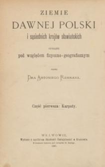 Ziemie dawnej Polski i sąsiednich krajów sławiańskich opisane pod względem fizyczno-geograficznym. Część pierwsza. Karpaty