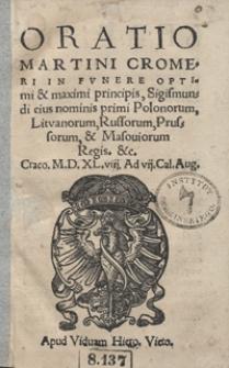 Oratio Martini Cromeri In Funere Optimi et maximi principis Sigismundi eius nominis primi Polonorum, Lituanorum, Russorum, Prussorum et Masoviorum Regis [...]