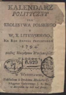 Kalendarz Polityczny Dla Krolestwa Polskiego. Y W.X. Litewskiego, Na Rok Panski Przybyszowy 1794. podług Merydyanu Warszawskiego Ułozony