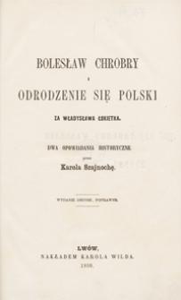 Bolesław Chrobry i Odrodzenie się Polski za Władysława Łokietka : dwa opowiadania historyczne. – Wyd. 2 poprawne