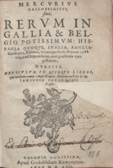 Mercurius Gallobelgicus sive Rerum In Gallia et Belgio Potissimum, Hispania Quoque Italia, Anglia, Germania, Polonia vicinisque locis ab anno 1588 usque ad Septembrim anni praesentis 1592 gestarum Nuncius [...]