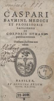 Caspari Bauhini Medici Et Professoris Basiliensis De Corporis Humani partibus externis Tractatus hactenus non editus