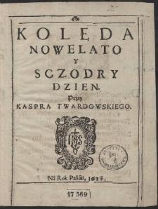 Kolęda Nowe Lato Y Sczodry Dzien / Przez Kaspra Twardowskiego Na Rok Pański 1623