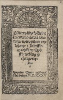 Psałterz albo kościelne śpiewanie krola Dawida nowo pilnie przełożony z łacińskiego ięzika w Polski według szczerego tekstu