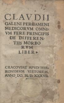 Claudii Galeni Pergameni Medicorum Omnium Fere Principis De Differentiis Morborum Liber