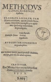 Methodus conscribendi epistolas : Dragmata Locorum, Tam Rhetoricorum, quam Dialecticorum, una cum exemplis ex optimis quibus[que] autoribus depromptis