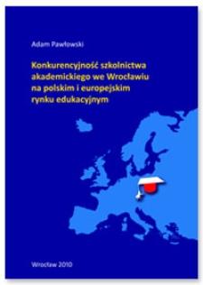 Konkurencyjność szkolnictwa akademickiego we Wrocławiu na polskim i europejskim rynku edukacyjnym