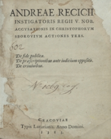 Andreae Recicii Instigatoris Regii [...] Accusationis in Christophorum Sborovium Actiones Tres [...]