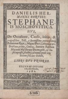Danielis Hermanni Borussi Stephaneis Moschovitica Sive De Occasione [...] Libri Duo Priores