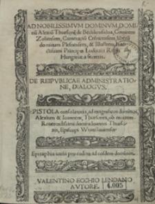 De Reipublicae Administratione Dialogus ; Epistola consolatoria [...] ob mortem [...] Ioannis Thursonis [...] ; Epitaphia varia pro eodem [...]